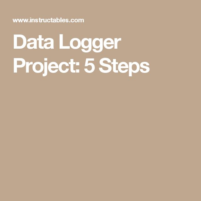 Data Logger Project: 5 Steps