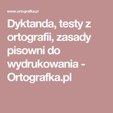Dyktanda, testy z ortografii, zasady pisowni do wydrukowania - Ortografka.pl