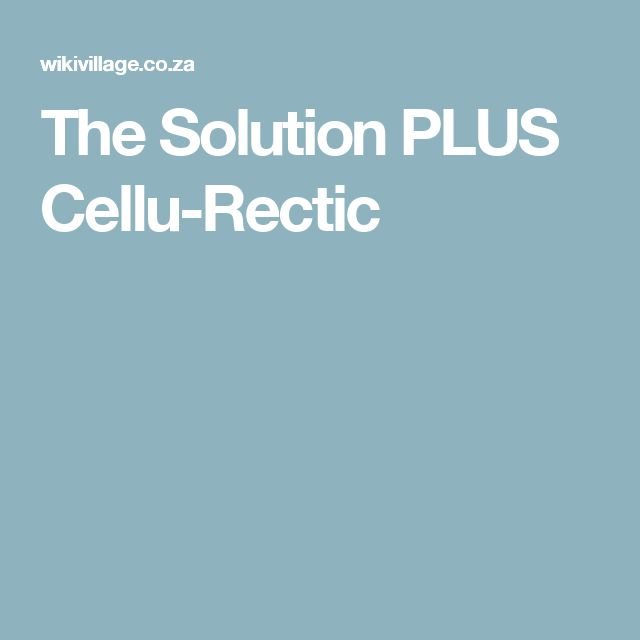 The Solution PLUS Cellu-Rectic