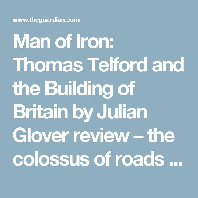 Man of Iron: Thomas Telford and the Building of Britain by Julian Glover review – the colossus of roads   Books   The Guardian