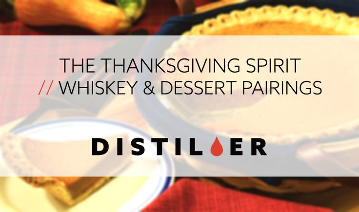 THE THANKSGIVING SPIRIT // WHISKEY & DESSERT PAIRINGS   - Amanda Schuster  Thanksgiving is one of those occasions where refusing dessert is just not done. Not matter how many helpings of turkey stuffing and fixings you indulged in over the course of the meal a lavish selection of sweets still awaits. My family made up a word for that too-full feeling one develops after eating a big meal - bluch - as in Im so bluch from dinner but you only get to eat pecan pie once a year right?  Did you know…