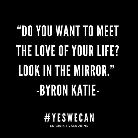 """""""Möchtest du die Liebe deines Lebens treffen? Schau in den Spiegel. """"~ Byron Katie   Motivzitat   Inspirierendes Zitat   Poster – Getting It Done"""