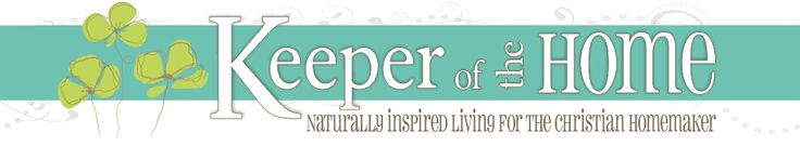 """This is fast becoming one of my favorite blogs!! """"Naturally inspired living for the Christian homemaker"""""""