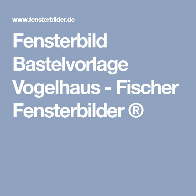 Fensterbild Bastelvorlage Vogelhaus - Fischer Fensterbilder ®