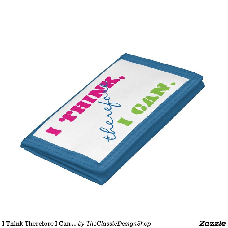 30% Off: 11/10. I Think Therefore I Can Positive Thinking Wallet http://www.zazzle.com/i_think_therefore_i_can_positive_thinking_wallet-256835620118614211
