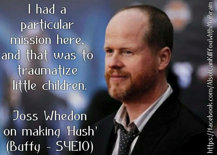 Joss Whedon - Buffy (and grown up girls, too,  I can attest to this.)