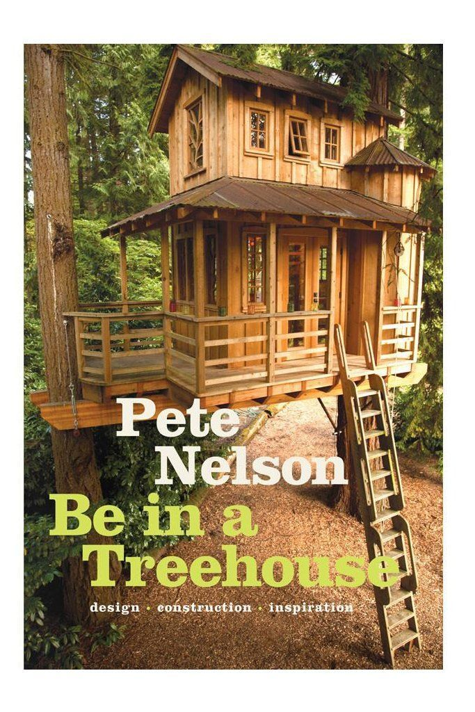 Be in a Treehouse by Pete Nelson – SIGNED COPY