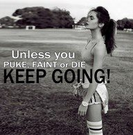 Unless you puke, faint, or die - keep going.