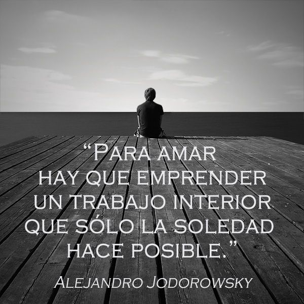 Frases de Alejodorowsky que alivian la soledad.   PLANO CREATIVO