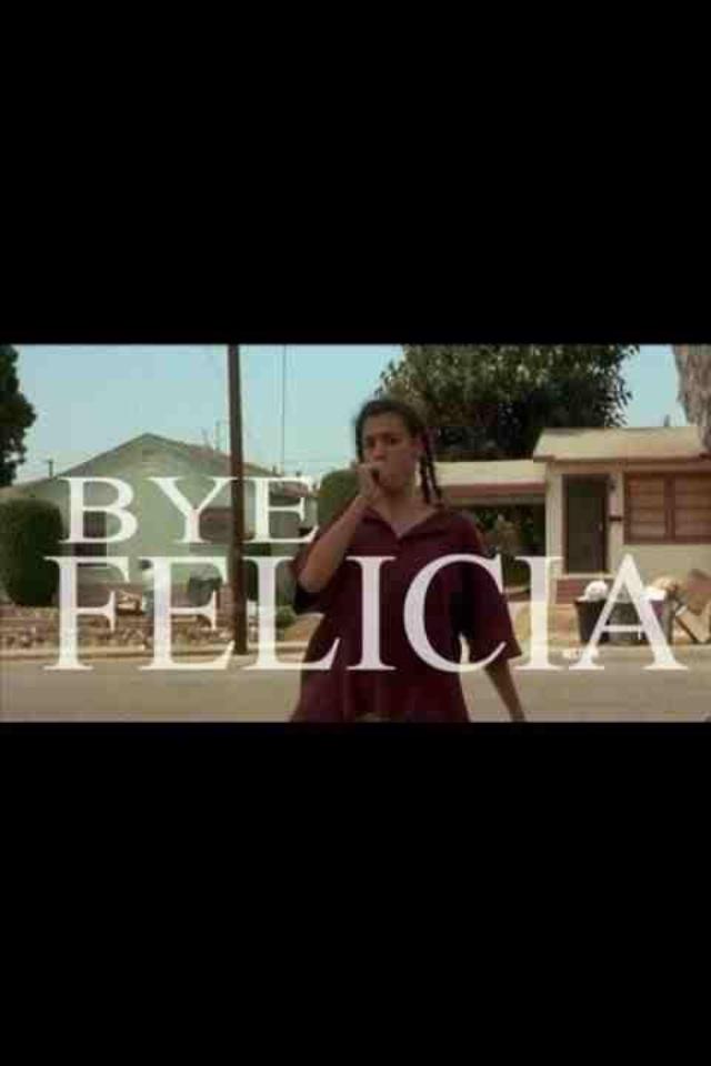 Bye Felicia!