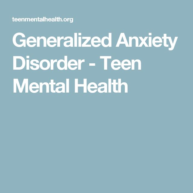 Generalized Anxiety Disorder - Teen Mental Health