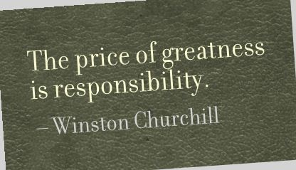 The price of greatness is responsibility. Can you help me interpret this quote.?