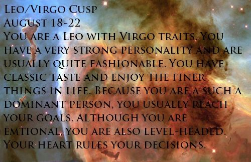 Leo - Virgo Cusp...that's right on the money!