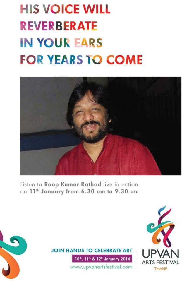 Upvan Arts Festival Thane near Mumbai - First Ever Arts festival on 10, 11, 12 Jan 2014. Live Performance By Roop Kumar Rathod. Know More:- http://www.upvanartsfestival.com/uaf-schedule-Day2.html