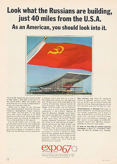 This is one of the great print ads from Expo 1967 marketing blitz. Printed in American magazines, it played off the major theme of the cold war, USA vs Russia, taunting the American audience to get to the Expo and check in on the Russian building project. A little dark but extremely witty and smart.