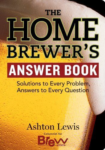 The Homebrewer's Answer Book: Solutions to Every Problem Answers to Every Question (Answer Book (Storey)) by Ashton Lewis, http://www.amazon.com/gp/product/B005JXBLII/ref=as_li_tl?ie=UTF8&camp=1789&creative=390957&creativeASIN=B005JXBLII&linkCode=as2&tag=vilvie-20&linkId=W5ZSVGSPQQGLDRLA