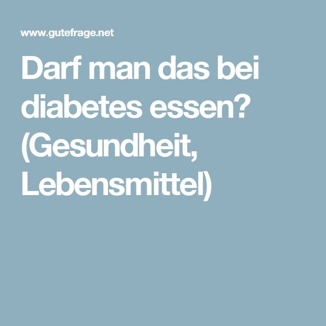 Darf man das bei diabetes essen? (Gesundheit, Lebensmittel)
