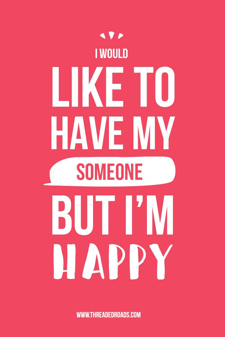 I would like to have my someone but I'm happy