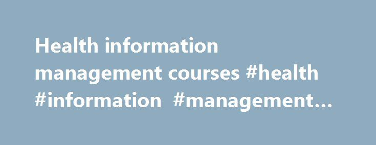 Health information management courses #health #information #management #courses http://st-loius.nef2.com/health-information-management-courses-health-information-management-courses/  # Short and longer courses of study Funding opportunities Below are some links to pages that give information on possible scholarships or other funding opportunities. Many universities, bilateral donors and international organizations will have a range of funding opportunities so it is worth searching their…