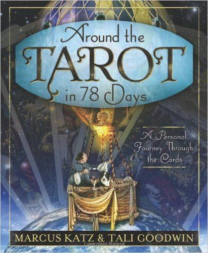 Around the Tarot in 78 Days: A Personal Journey Through the Cards: Marcus Katz, Tali Goodwin: 9780738730448: Amazon.com: Books