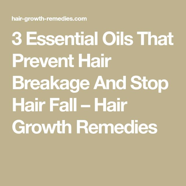 3 Essential Oils That Prevent Hair Breakage And Stop Hair Fall – Hair Growth Remedies