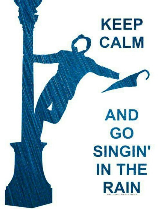 Keep calm and go singin' in the rain