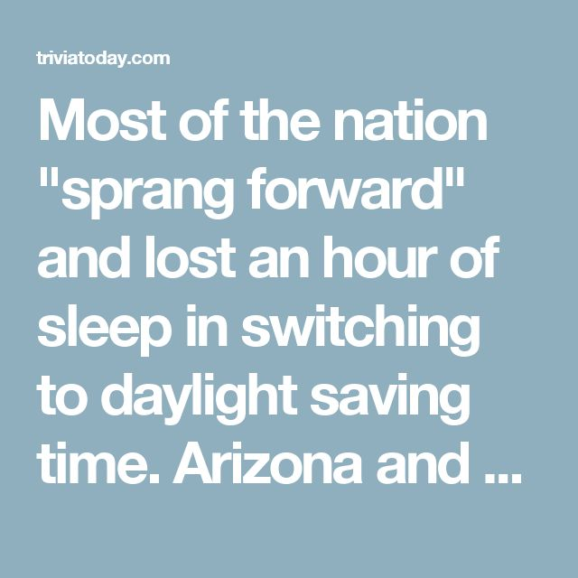 "Most of the nation ""sprang forward"" and lost an hour of sleep in switching to daylight saving time. Arizona and Hawaii did not. Congress passed the Uniform Time Act in 1966 to standardize daylight saving time. But states could exempt themselves if they chose. All but two states currently observe DST, the exceptions being Arizona (except for the Navajo Nation, which does observe daylight saving time) and Hawaii. The overseas territories of American Samoa, Guam, the Northern Mariana Islands…"