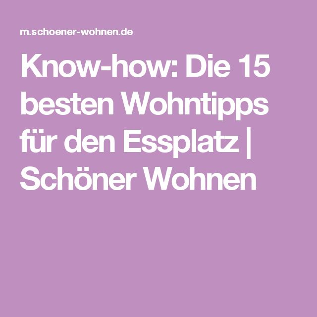 Know-how: Die 15 besten Wohntipps für den Essplatz | Schöner Wohnen