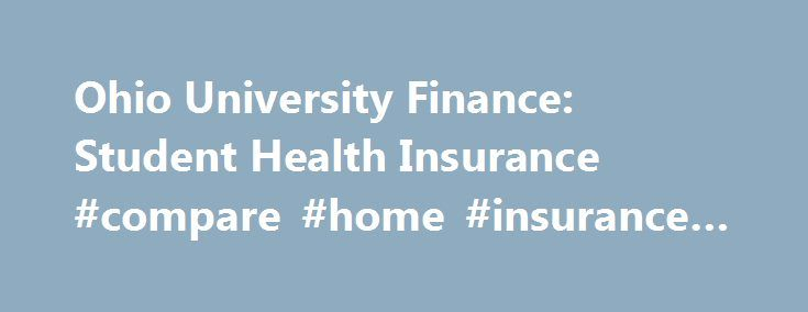 Ohio University Finance: Student Health Insurance #compare #home #insurance #quotes http://italy.remmont.com/ohio-university-finance-student-health-insurance-compare-home-insurance-quotes/  #health insurance ohio # Student Health Insurance Student Health Insurance Ohio University requires all students enrolled in Athens credit hours to maintain an active health insurance policy. The University offers a policy for students who do not have an active health insurance policy. The student health…