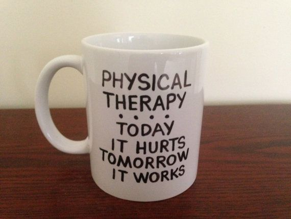 This listing is for a white coffee mug with the quote Physical Therapy, Today It Hurts, Tomorrow It Works.  This cute mug would make a great