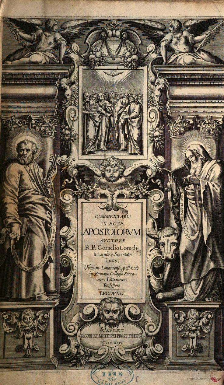 Commentaria in Acta Apostolorum Auctore R. P. Cornelio Cornelij à Lapide è Societate iesu, Olim in Lovaniensi, post vero in Romano Collegio Sacrarum Litterarum Professore..... Prost Lugduni 1627