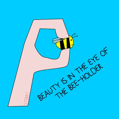 *BEAUTY IS IN THE EYE OF THE BEE-HOLDER*   --   by Sterry-Cartoons   --   How could I not pinn this?  ;)