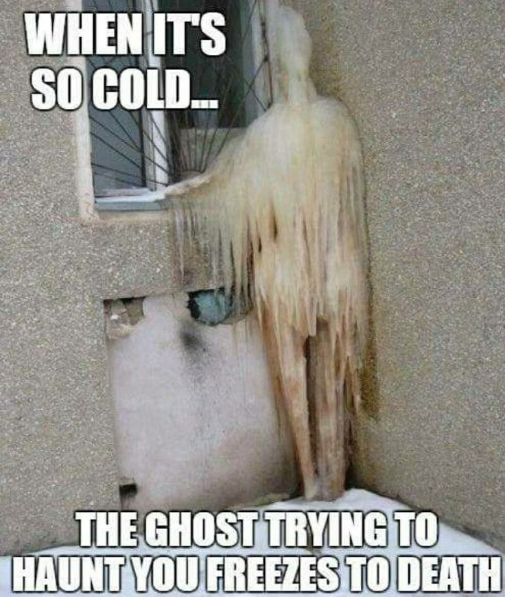 "Wait... The ""ghost"" trying to haunt you... Freezes to ""death"". Also now I'm scared of water"