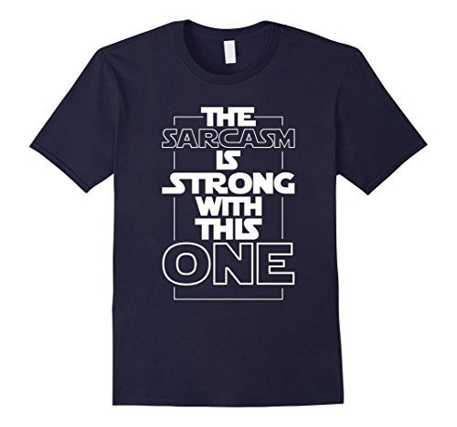 Men's The Sarcasm Is Strong With This One Star Wars The Force Awakens Rogue One T-Shirt