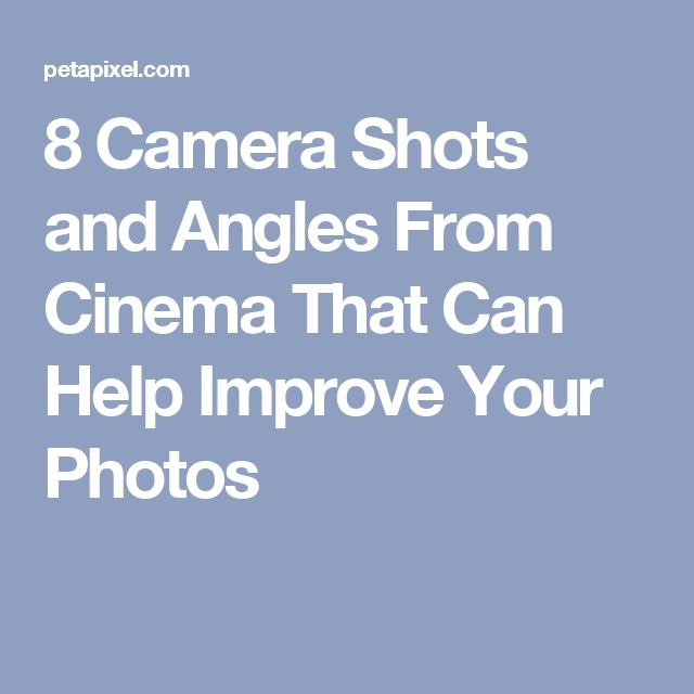 8 Camera Shots and Angles From Cinema That Can Help Improve Your Photos