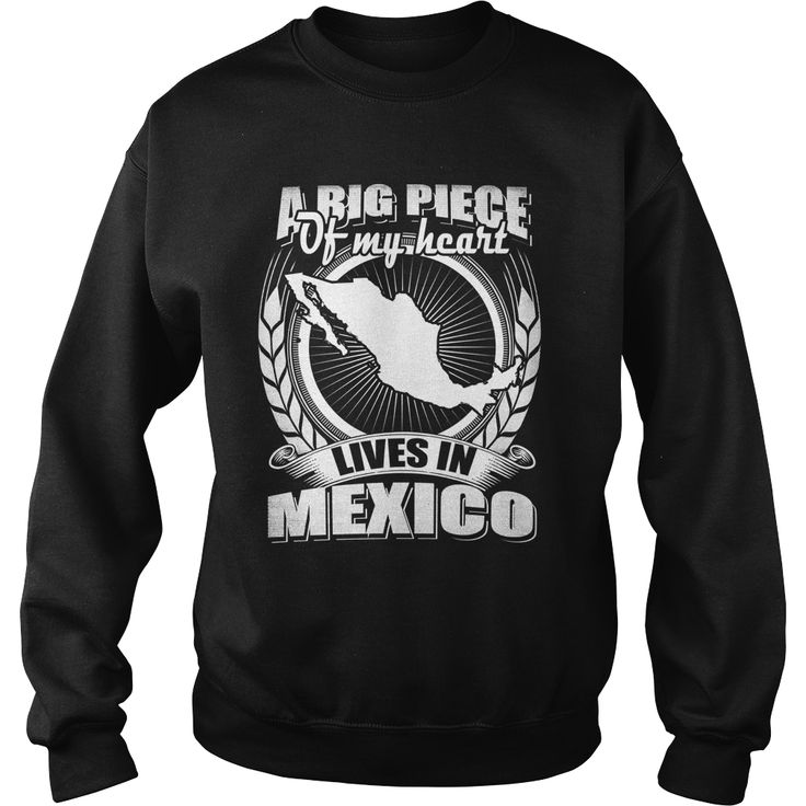A big piece of my heart  lives in Mexico, Order HERE ==> https://www.sunfrog.com/LifeStyle/125016544-717421924.html?89700, Please tag & share with your friends who would love it, #christmasgifts #xmasgifts #birthdaygifts  #travel destinations, #travel bucket list, travel tips   #family #gym #fitnessmodel #athletic #beachgirl #hardbodies #workout #bodybuilding