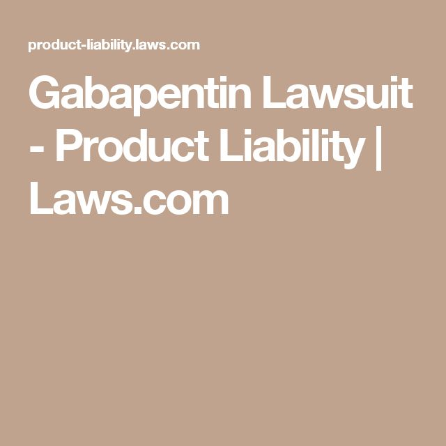 Gabapentin Lawsuit - Product Liability | Laws.com
