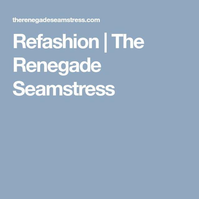 Refashion | The Renegade Seamstress