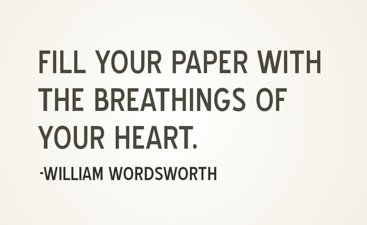 Fill your paper with the breathings of your heart...