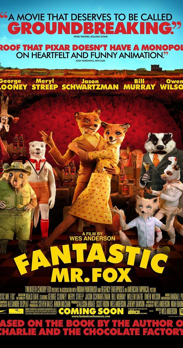 Directed by Wes Anderson.  With George Clooney, Meryl Streep, Bill Murray, Jason Schwartzman. An urbane fox cannot resist returning to his farm raiding ways and then must help his community survive the farmers' retaliation.
