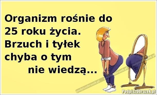Organizm rośnie do 25 roku życia - śmieszne obrazki na Podpiszobrazek.pl