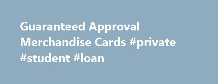 Guaranteed Approval Merchandise Cards #private #student #loan http://loan.remmont.com/guaranteed-approval-merchandise-cards-private-student-loan/  #bad credit loans guaranteed approval # GUARANTEED APPROVAL CREDIT CARD OFFERS Instant response credit card is a type of credit card where credit limits equal the amount of money you put on the card and they provide you with instant approval. All of these offers are from our sponsors. No turn down, guaranteed approval credit…The post Guaranteed…