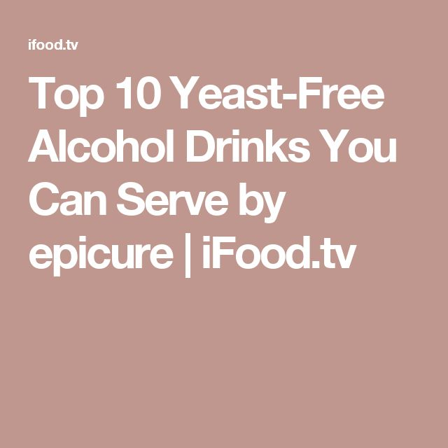 Top 10 Yeast-Free Alcohol Drinks You Can Serve by epicure | iFood.tv