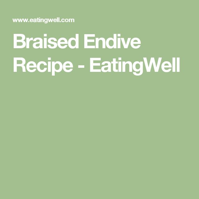 Braised Endive  Recipe - EatingWell