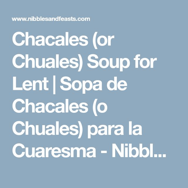 Chacales (or Chuales) Soup for Lent | Sopa de Chacales (o Chuales) para la Cuaresma - Nibbles and Feasts