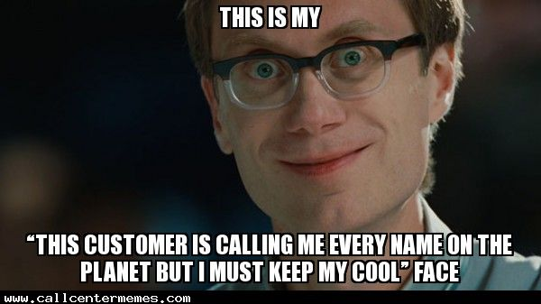 "This is my ""This Customer Is Calling Me Every Name on the Planet But I Must Keep My Cool"" Face - http://www.callcentermemes.com/this-is-my-this-customer-is-calling-me-every-name-on-the-planet-but-i-must-keep-my-cool-face/"