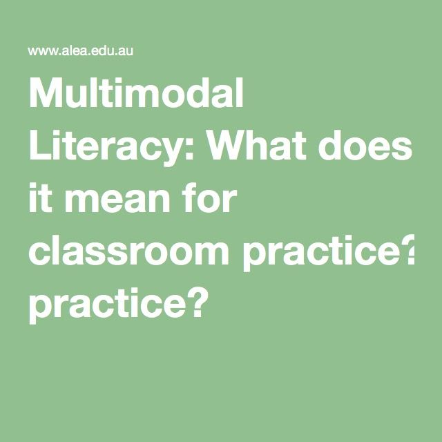 Multimodal Literacy: What does it mean for classroom practice?