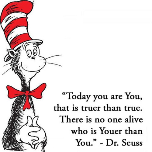 "This has been one of my Favorite Dr. Seuss quotes for as long as I can remember.  I memorized this whole little poem - ""shout aloud I am glad to be what I am - thank goodness I'm not a clam or a ham or a dusty old jar of gooseberry jam . . .""  I love it!"