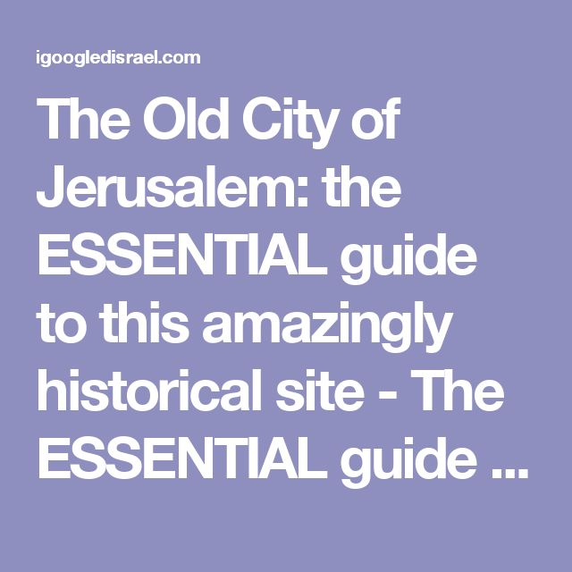 The Old City of Jerusalem: the ESSENTIAL guide to this amazingly historical site - The ESSENTIAL guide to Israel | igoogledisrael.com
