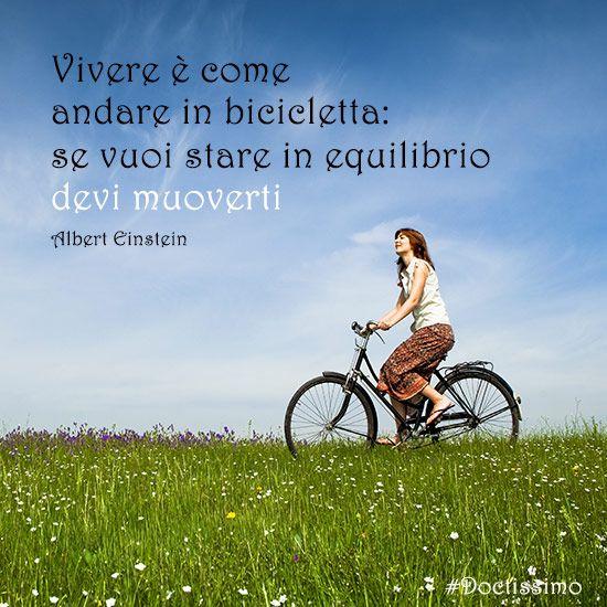 """""""Vivere è come andare in bicicletta: se vuoi stare in equilibrio, devi muoverti"""" - Albert Einstein @Thinkstock"""